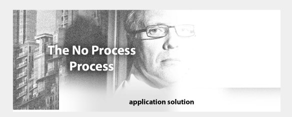 the no process - process... application solution