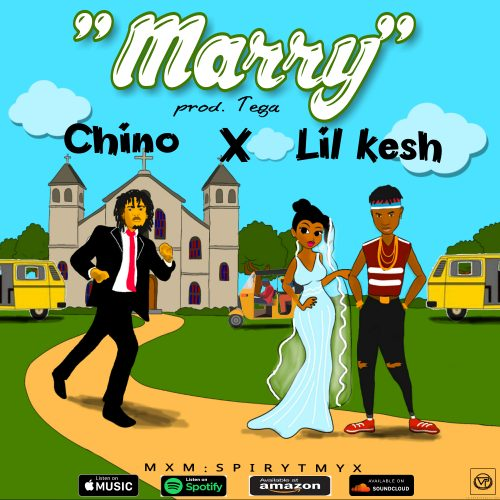 Chino & Lil Kesh – Marry