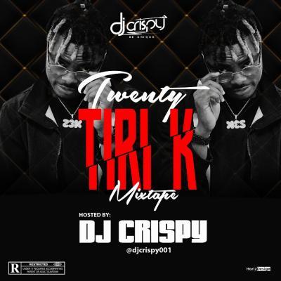 MIXTAPE: DJ Crispy - Twenty Tiri K (23k) Mixtape