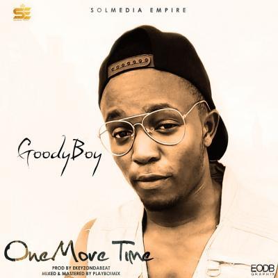 Goodyboy - One More Time (Prod by Ekeyzondabeat)