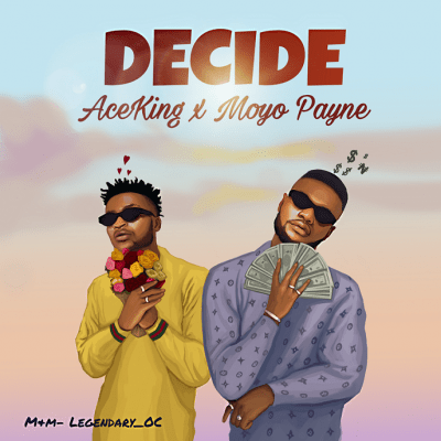 Aceking ft. Moyo Payne - Decide