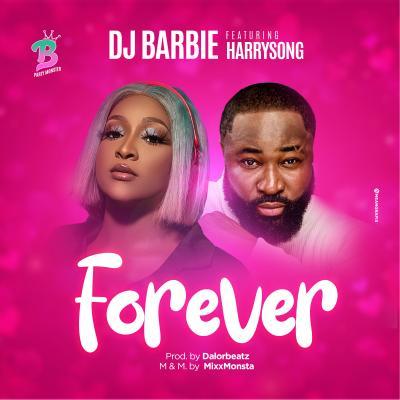 Dj Barbie Ft. Harrysong - Forever