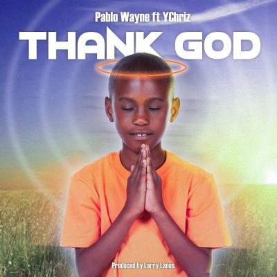 Pablo Wayne ft. YChriz - Thank God