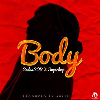 Sadex SOB ft Sugar Boy - Body