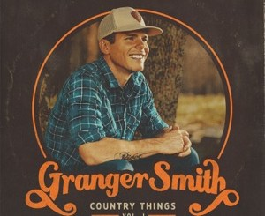 Granger Smith Country Things, Vol. 1 ZIP DOWNLOAD
