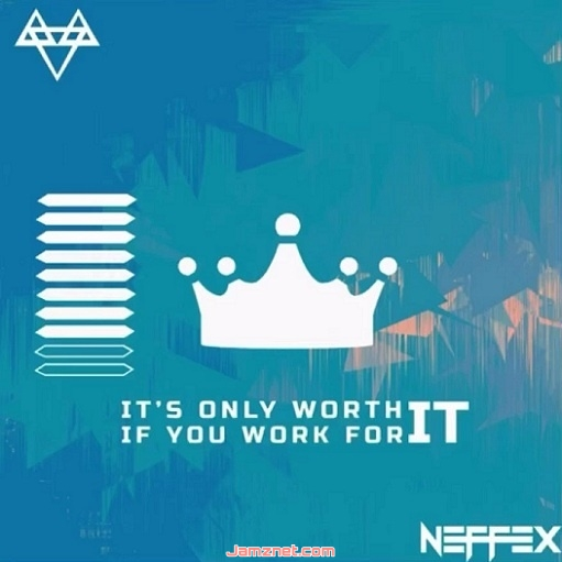 NEFFEX IT'S ONLY WORTH IT IF YOU WORK FOR IT MP3 DOWNLOAD