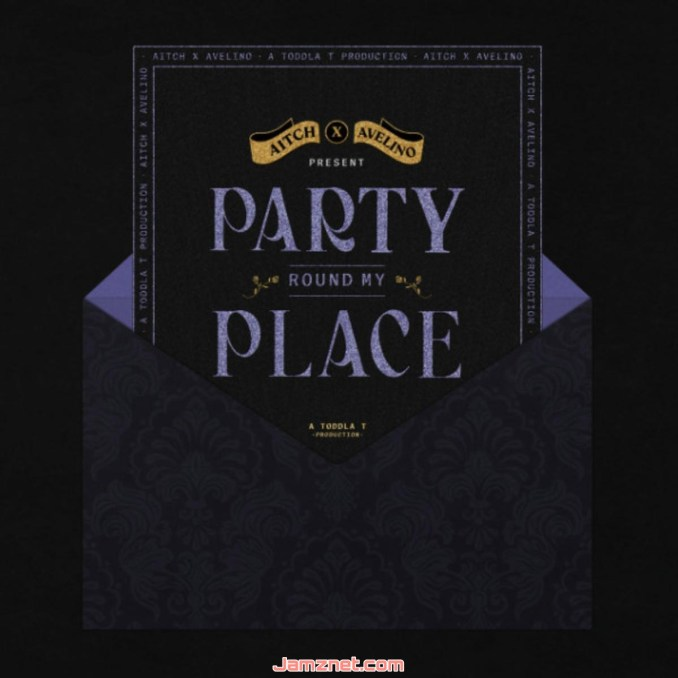 Aitch Party Round My Place MP3 DOWNLOAD