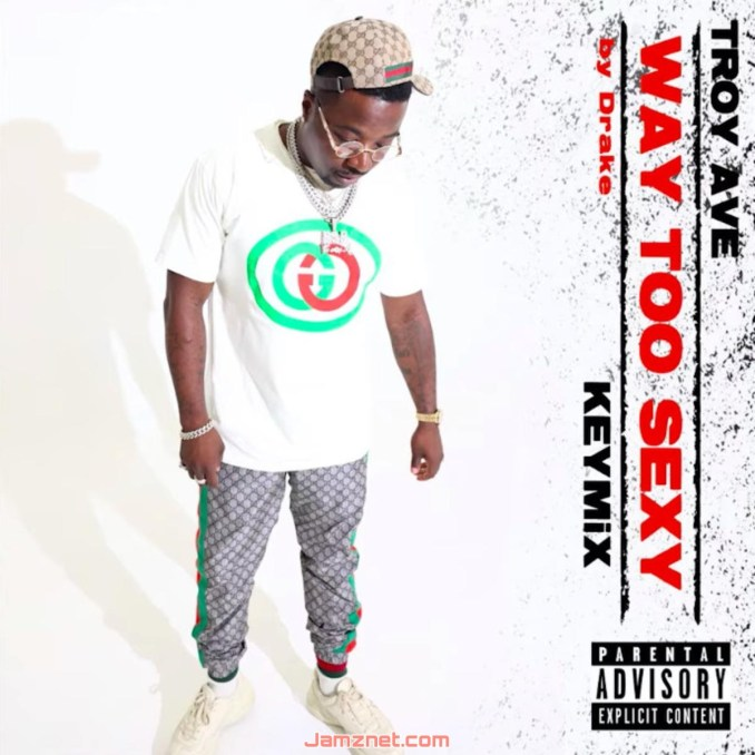 Troy Ave Way 2 Sexy (KeyMix) MP3 DOWNLOAD