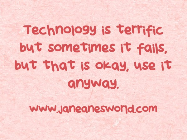 http://janeanesworld.com/terrific-tuesday-why-use-technology-when-it-fails/