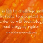 challenge our husband to win a contest and bragging rights