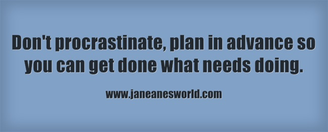 www.janeanesworld.com don't procrastinate plan ahead