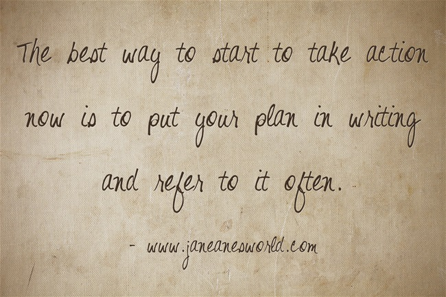 take action now put it in writing www.janeanesworld.com