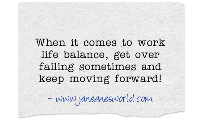 work life balance get over it www.janeanesworld.com