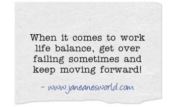 fail but continue http://janeanesworld.com/work-life-balance-get-frustration/