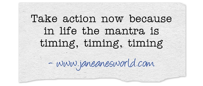 take action now - opportunity costs www.janeanesworld.com