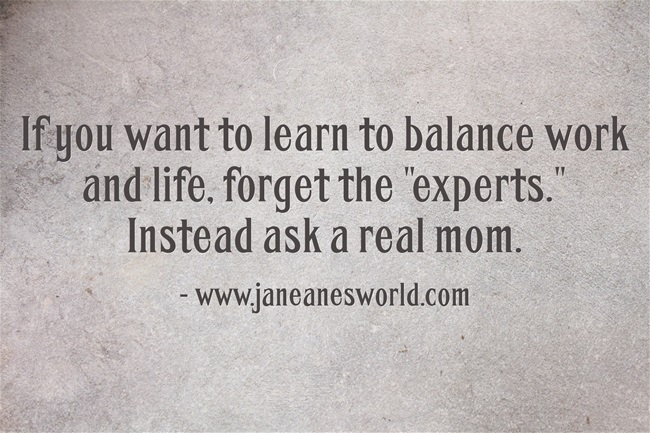 to balance work and life ask a mom www.janeanesworld.com