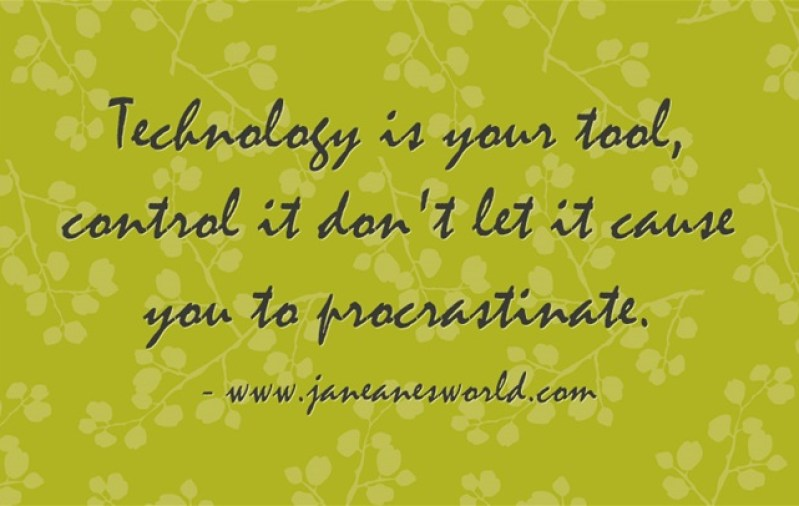 rule your technology, don't let it make you procrastinate www.janeanesworld.com