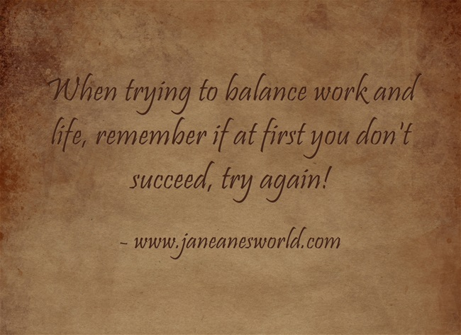 learn new ways to balance work and life www.janeanesworld.com