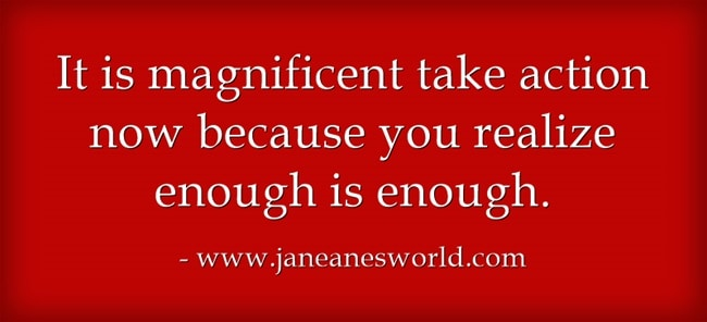 It is magnificent take action now because you realize enough is enough. Take action now means that a person moves now to get done what needs to be done. When a person decides to take action now she moves forward in order to accomplish her goals.