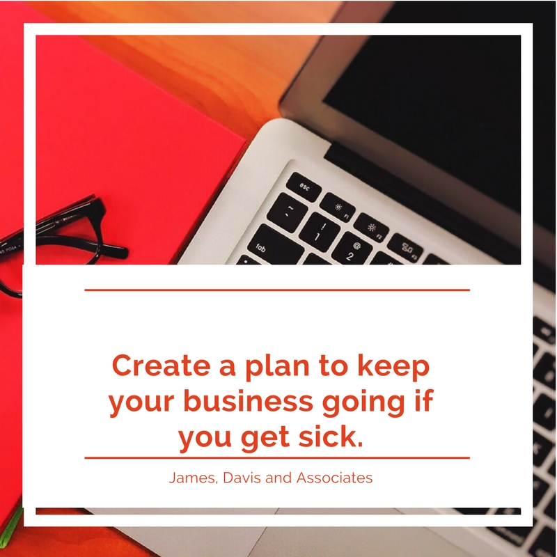 1. Create a plan to keep your business going if you get sick.