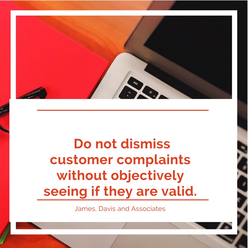 13. Do not dismiss customer complaints without objectively seeing if they are valid.