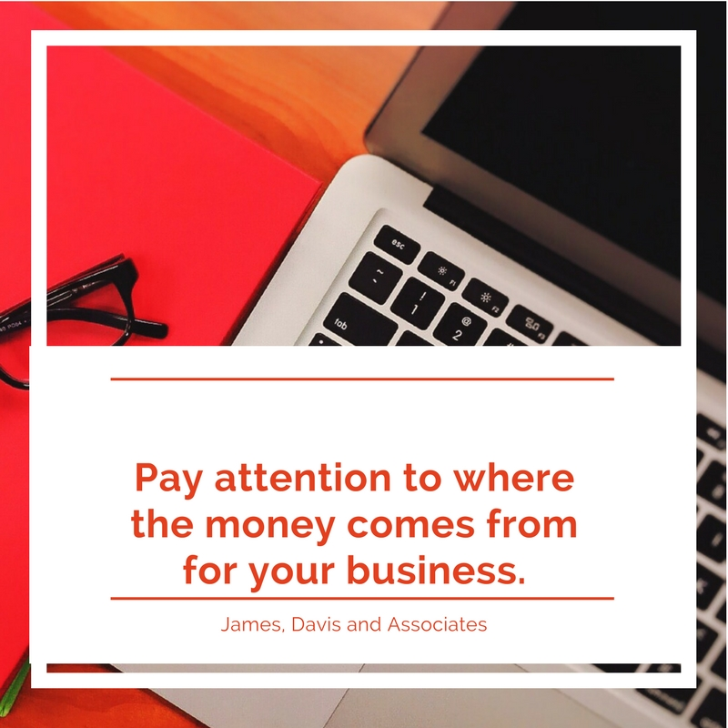 2. Pay attention to where the money comes from for your business.