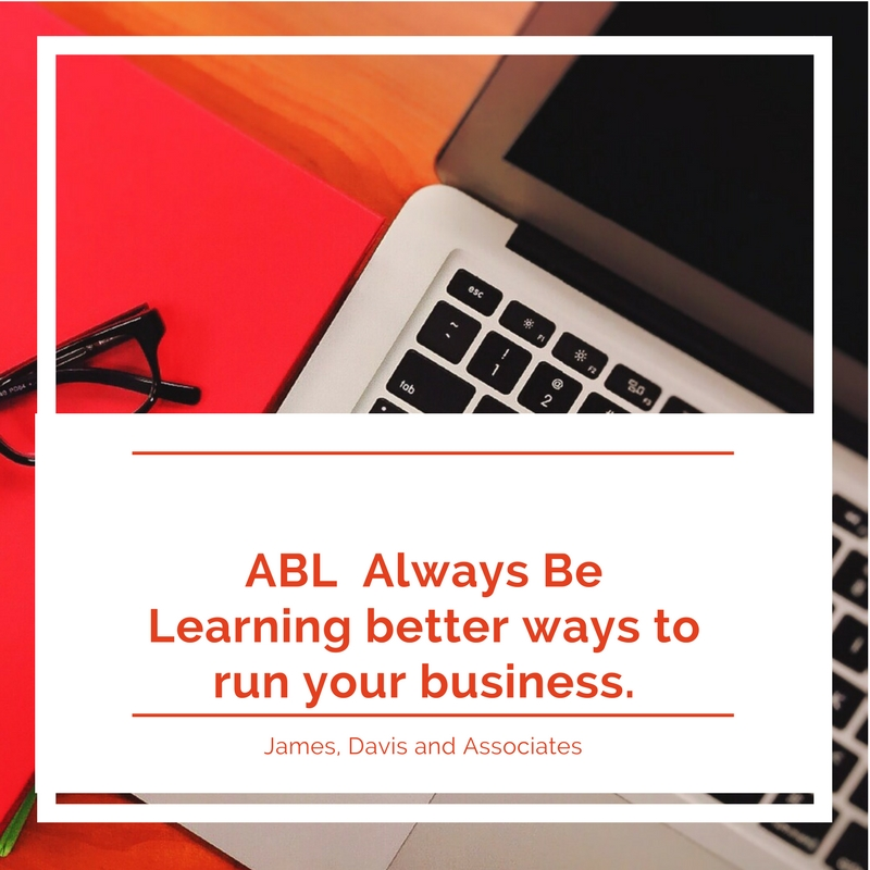 4. ABL Always Be Learning better ways to run your business.