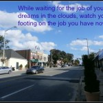 while waiting for the job of your dreams watch your footing on your current job
