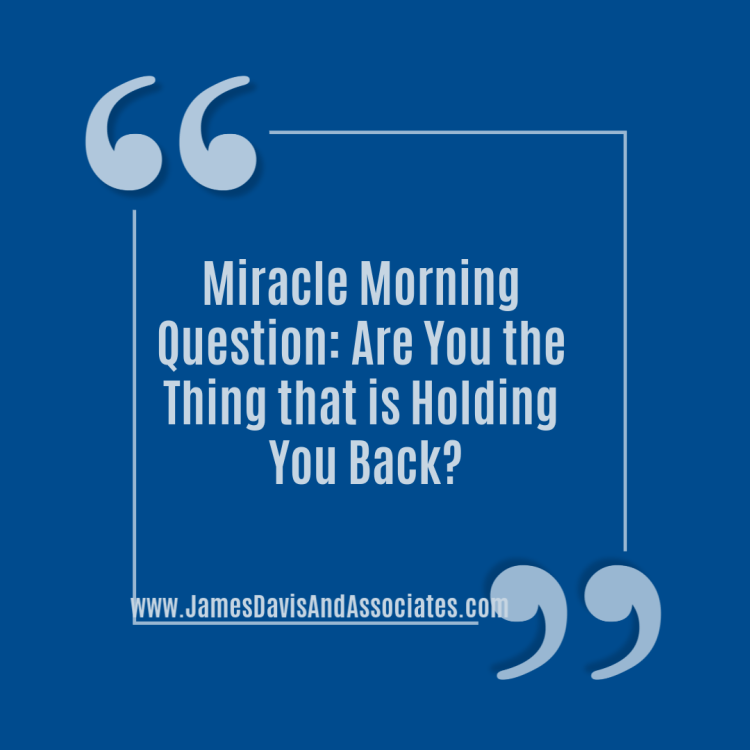 Miracle Morning Are You the Thing that is Holding You Back