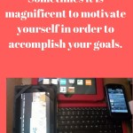 Sometimes it is magnificent to motivate yourself in order to accomplish your goals.