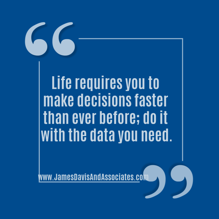 Life requires you to make decisions faster than ever before; do it with the data you need.