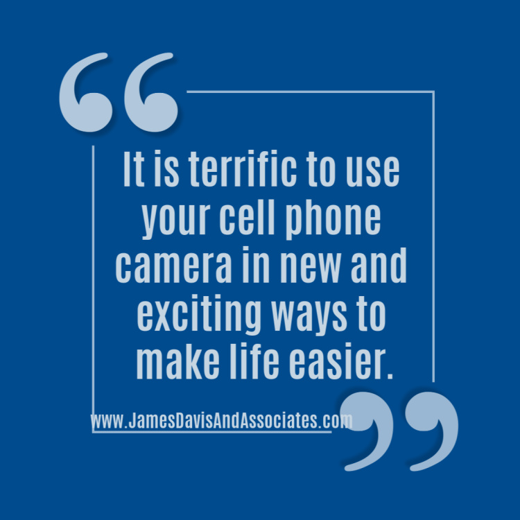It is terrific to use your cell phone camera in new and exciting ways to make life easier.