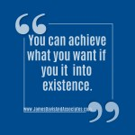 You can achieve what you want if you it into existence.