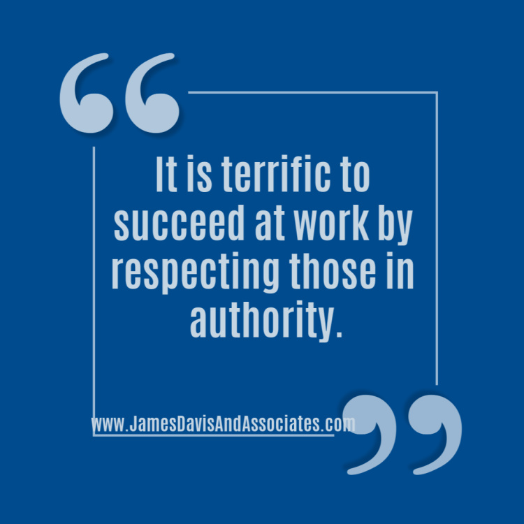 It is terrific to succeed at work by respecting those in authority.