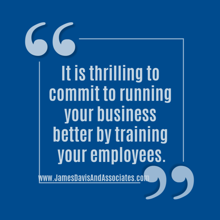 It is thrilling to commit to running your business better by training your employees