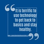 It is terrific to use technology to get back to basics and stay healthy.