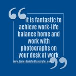 It is fantastic to achieve work-life balance home and work with photographs on your desk at work.