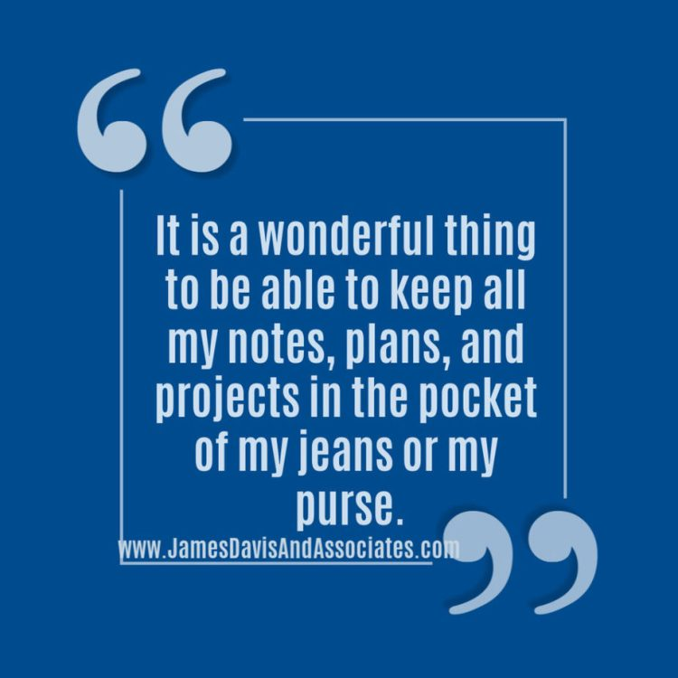 It is a wonderful thing to be able to keep all my notes, plans, and projects in the pocket of my jeans or my purse