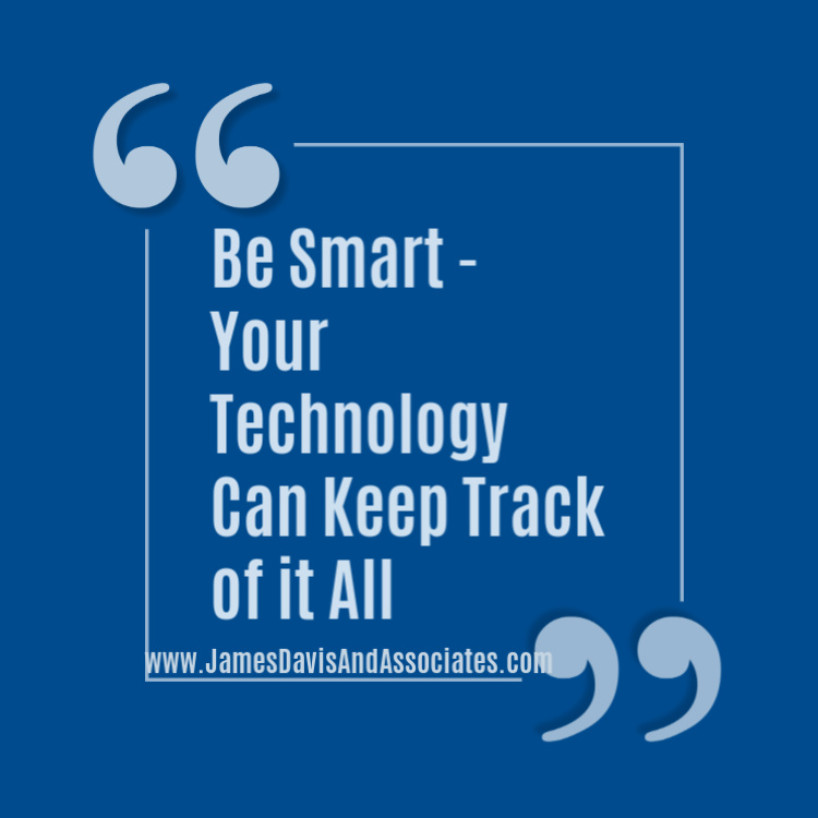 Be Smart Your Technology Can Keep Track of it All""
