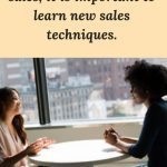 It is thrilling to learn new sales techniques and use them to kick your business up a few notches.