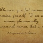 Remember always that you are a phenomenal woman. Celebrate that. Thank God for that. Enjoy that. Never let anyone downplay the phenomenal woman that is you!