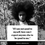 If I am not good to myself, how can I expect anyone else to be good to me.