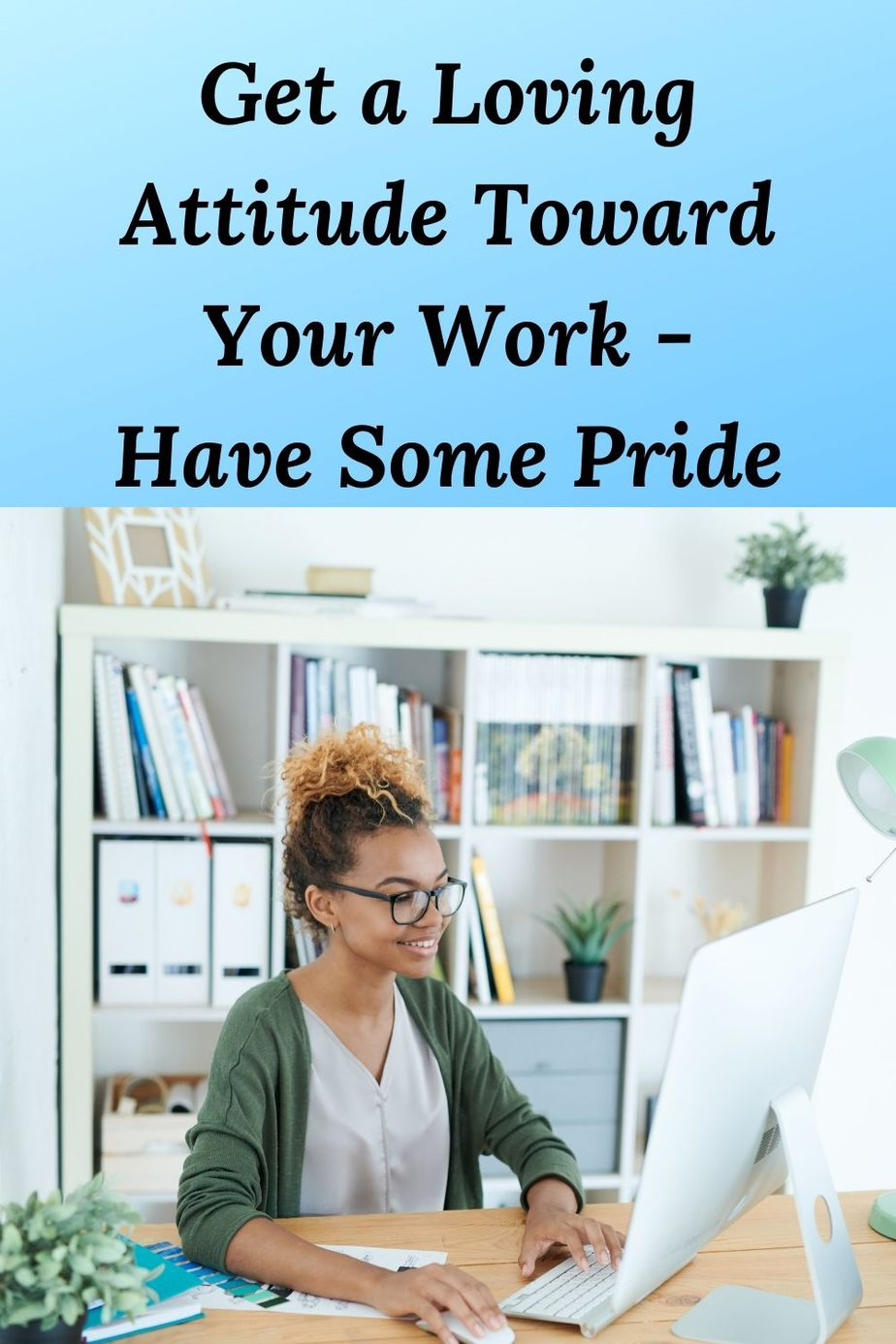 Get a Loving Attitude Toward Your Work – Have Some Pride