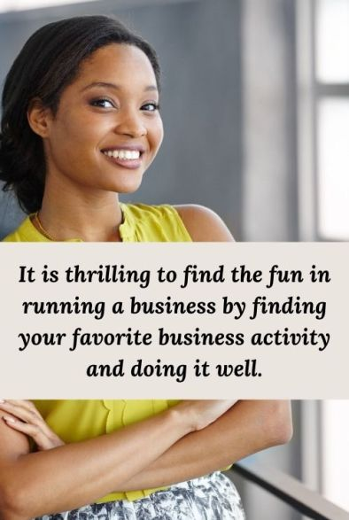 african american woman and the words It is thrilling to find the fun in running a business by finding your favorite business activity and doing it well.