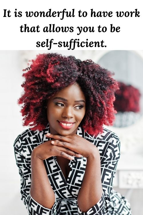 happy African American woman and the words  It is wonderful to have work that allows you to be self-sufficient,