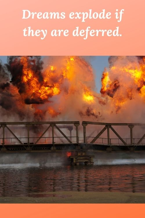 "Picture of an explosion on a bridge and the words ""Dreams explode if they are deferred."""