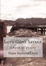 Love Gone Savage by Shana Marlayna Chow
