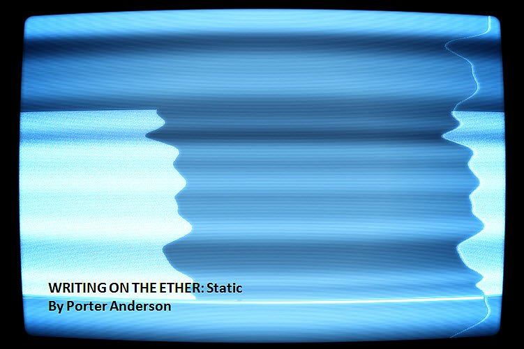 Porter Anderson, Writing on the Ether, Jane Friedman, author, publisher, agent, books, publishing, digital, ebooks, Roz Morris, dirtywhitecandy, My Memories of a Future Life, Nail Your Novel, Dave Morris