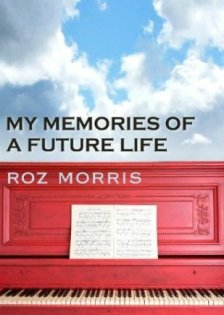 My Memories of a Future Life by Roz Morris