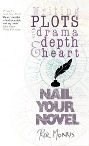 Writing Plots with Drama, Depth and Heart: Nail Your Novel.